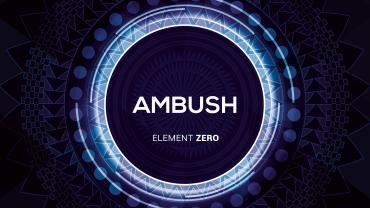 Ambush - Element Zero